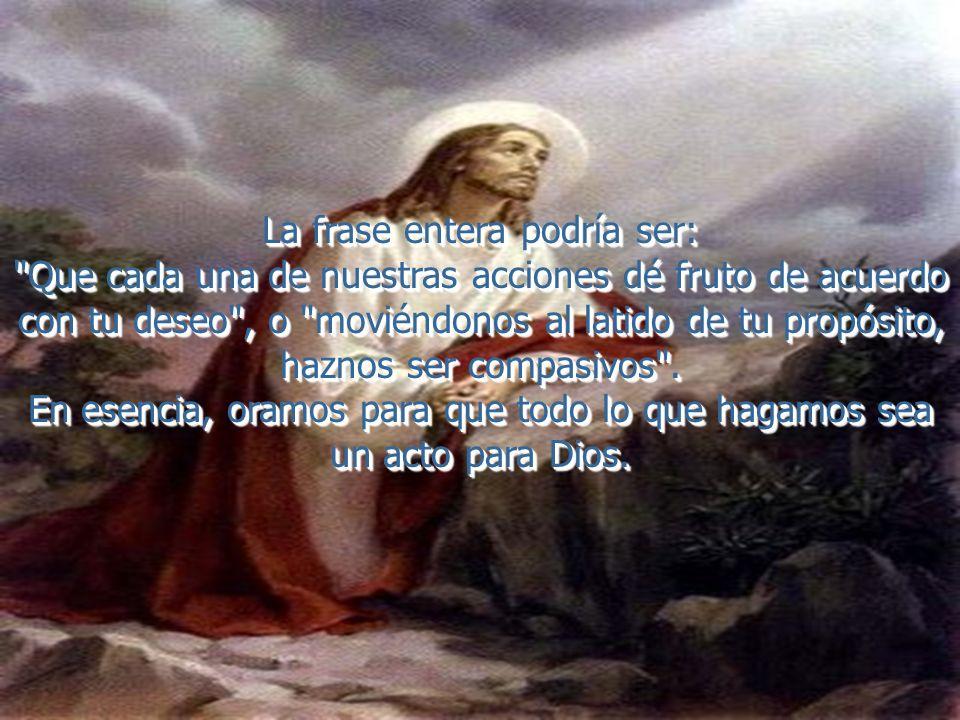 Puede considerarse el corazón de la oración de Jesús. La voluntad mencionada connota un profundo deseo, causante de que todo el propio ser se mueva ha