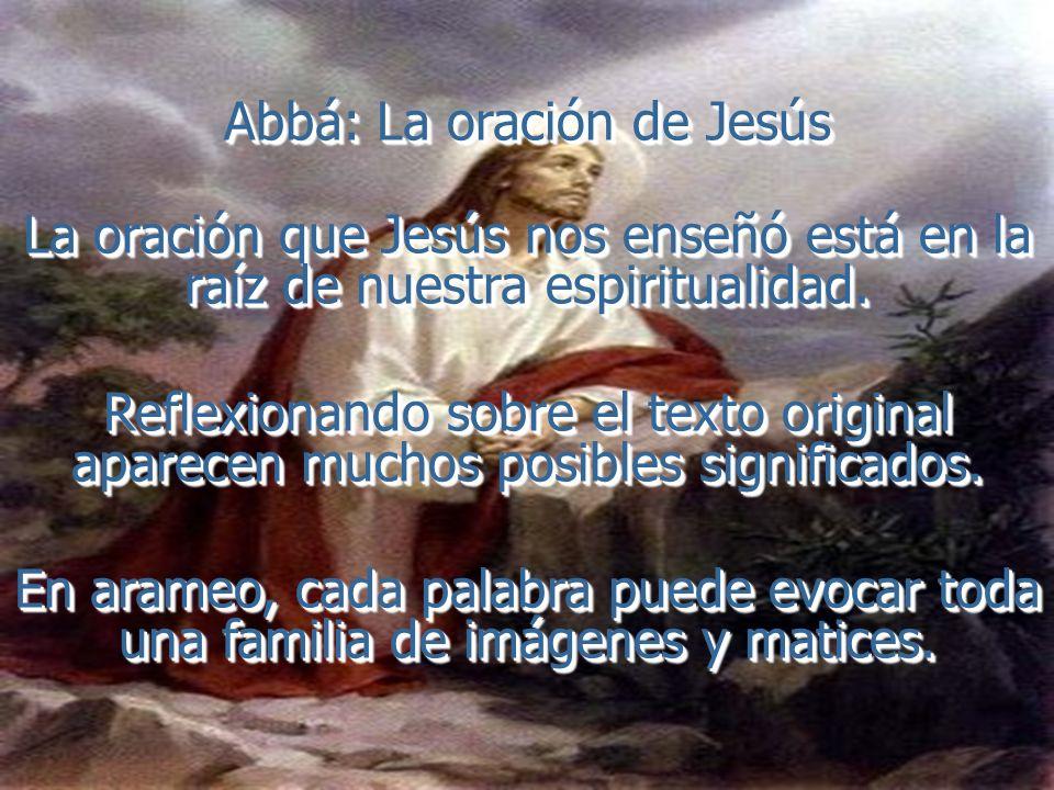 Abbá: La oración de Jesús La oración que Jesús nos enseñó está en la raíz de nuestra espiritualidad.