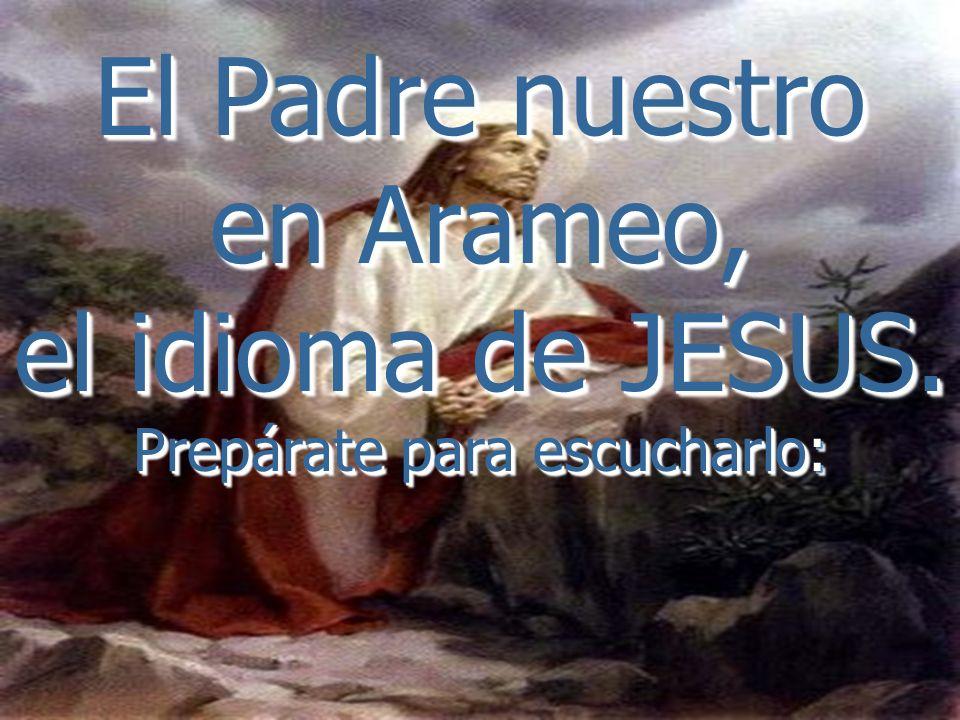 El Padre nuestro en Arameo, el idioma de JESUS.