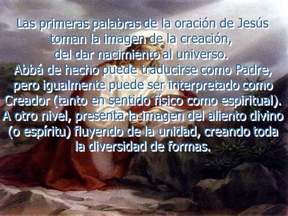 Las primeras palabras de la oración de Jesús toman la imagen de la creación, del dar nacimiento al universo.