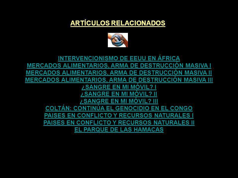 ARTÍCULOS RELACIONADOS AFRICA: RUBOR DE OLVIDO Y SILENCIO I AFRICA: RUBOR DE OLVIDO Y SILENCIO II MUJERES OGM: VIOLACION DE LA SOBERANIA ALIMENTARIA P