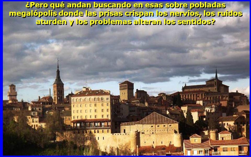 EN CAMBIO en ciudades más pequeñas, como por ejemplo SEGOVIA (nuestra ciudad) con sólo 60,000 habitantes, la vida se desliza tranquila y placenteramente.