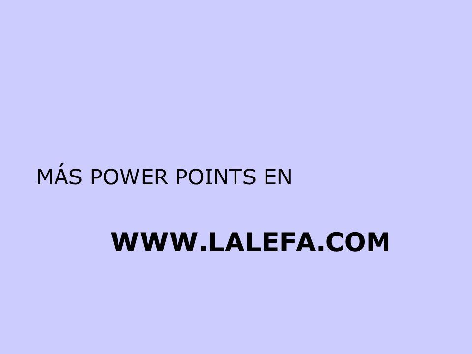 MÁS POWER POINTS EN WWW.LALEFA.COM