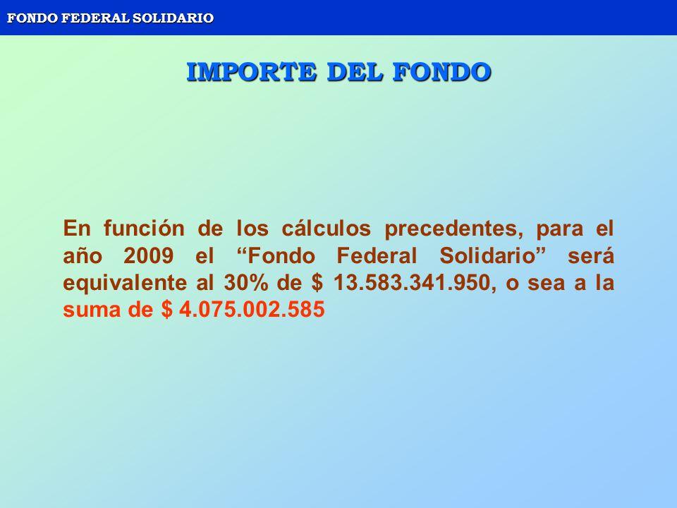 FONDO FEDERAL SOLIDARIO IMPORTE DEL FONDO En función de los cálculos precedentes, para el año 2009 el Fondo Federal Solidario será equivalente al 30%