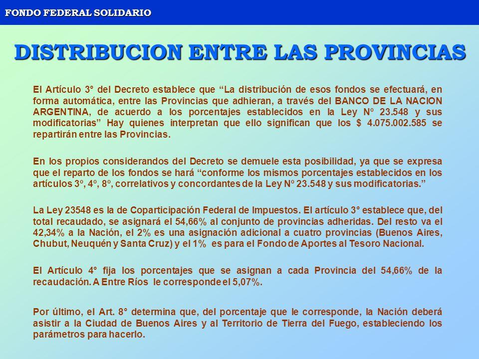 FONDO FEDERAL SOLIDARIO DISTRIBUCION ENTRE LAS PROVINCIAS El Artículo 3° del Decreto establece que La distribución de esos fondos se efectuará, en for