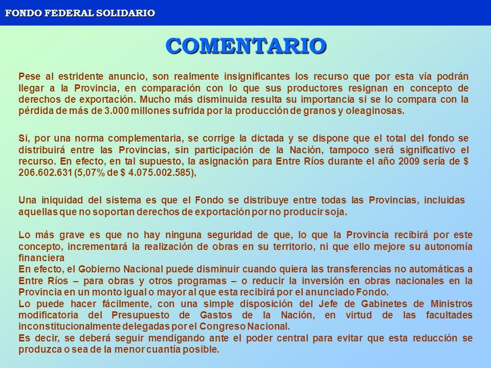 FONDO FEDERAL SOLIDARIO COMENTARIO Pese al estridente anuncio, son realmente insignificantes los recurso que por esta vía podrán llegar a la Provincia