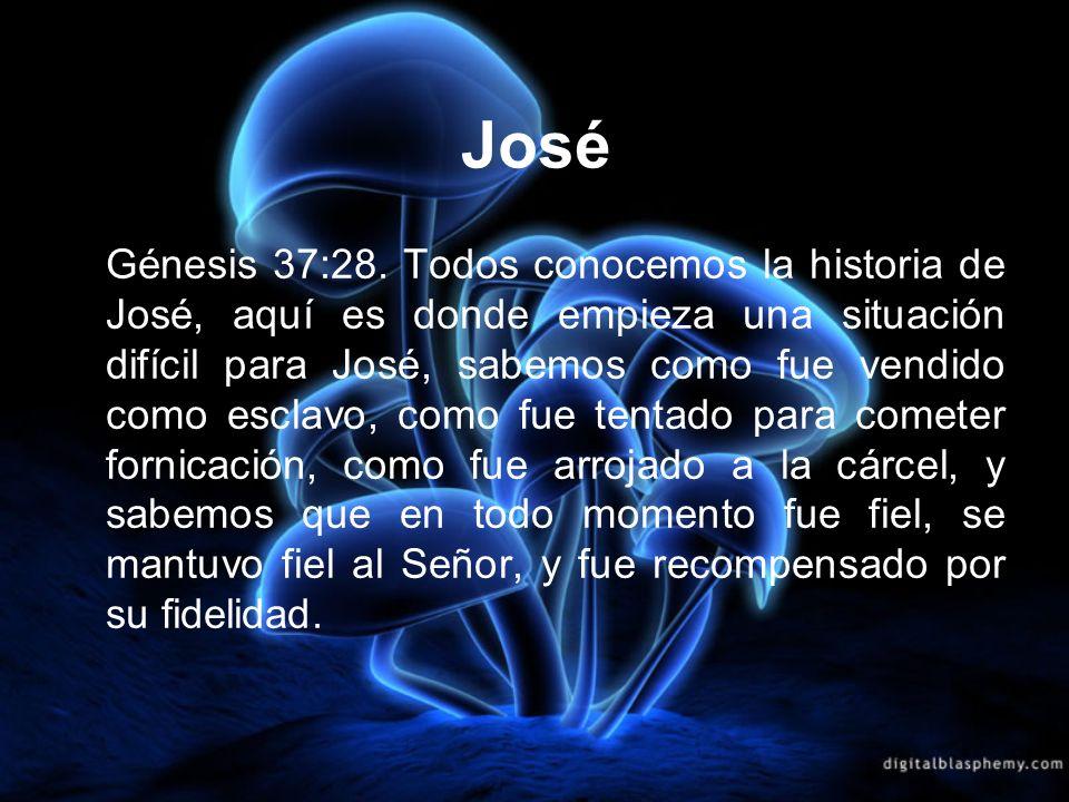 José Génesis 37:28. Todos conocemos la historia de José, aquí es donde empieza una situación difícil para José, sabemos como fue vendido como esclavo,