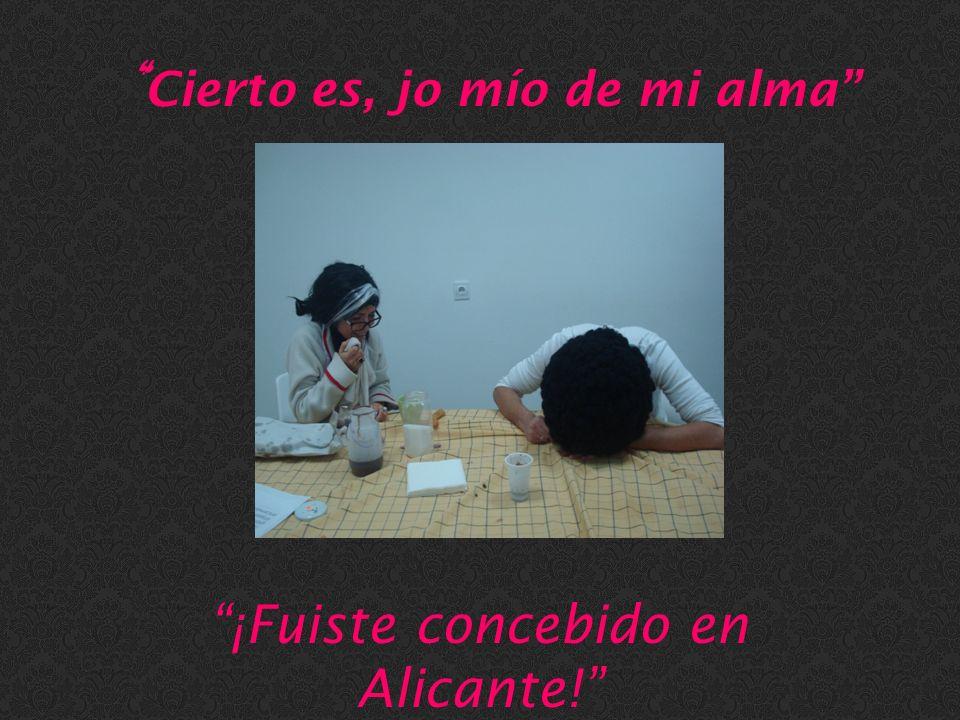Cierto es, jo mío de mi alma ¡Fuiste concebido en Alicante!