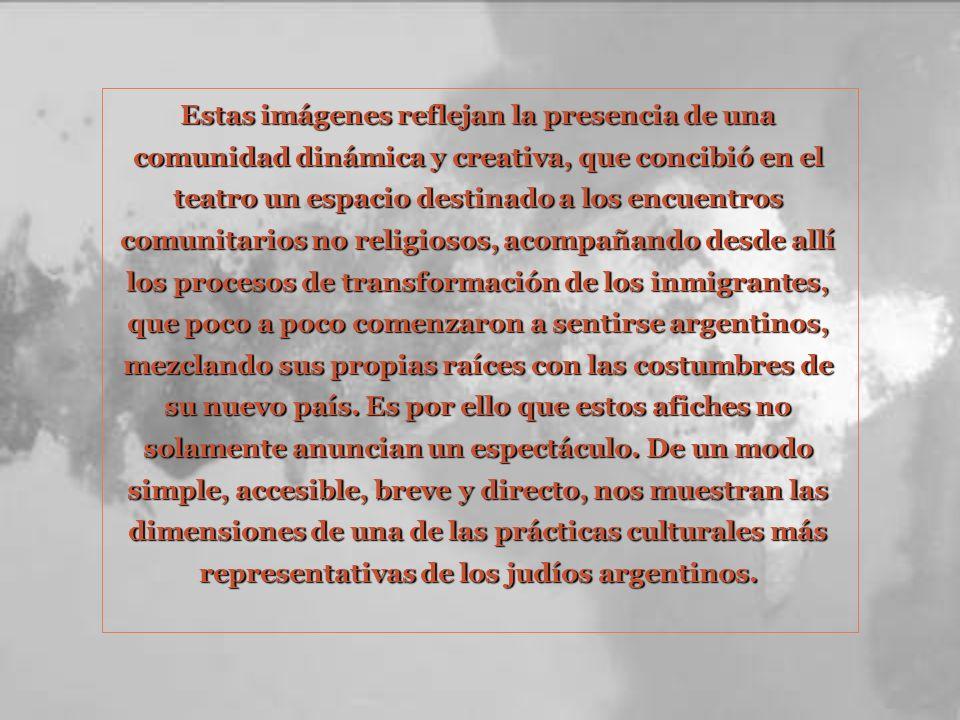 Estas imágenes reflejan la presencia de una comunidad dinámica y creativa, que concibió en el teatro un espacio destinado a los encuentros comunitarios no religiosos, acompañando desde allí los procesos de transformación de los inmigrantes, que poco a poco comenzaron a sentirse argentinos, mezclando sus propias raíces con las costumbres de su nuevo país.