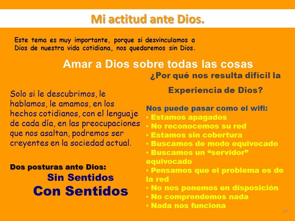 10 Amar a Dios sobre todas las cosas Este tema es muy importante, porque si desvinculamos a Dios de nuestra vida cotidiana, nos quedaremos sin Dios.
