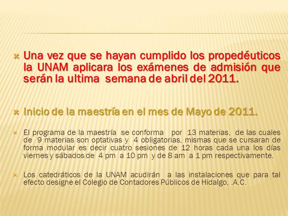 Una vez que se hayan cumplido los propedéuticos la UNAM aplicara los exámenes de admisión que serán la ultima semana de abril del 2011.