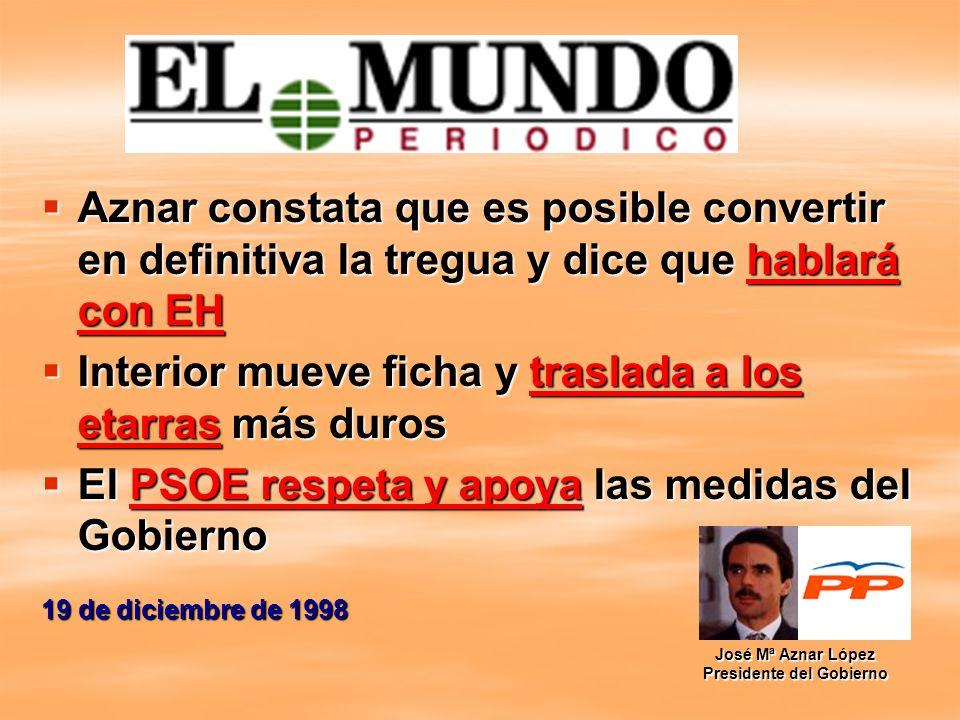 Aznar constata que es posible convertir en definitiva la tregua y dice que hablará con EH Interior mueve ficha y traslada a los etarras más duros El P