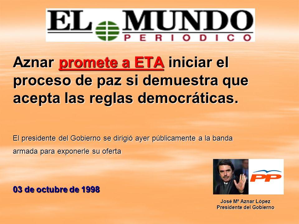 Aznar promete a ETA iniciar el proceso de paz si demuestra que acepta las reglas democráticas. El presidente del Gobierno se dirigió ayer públicamente