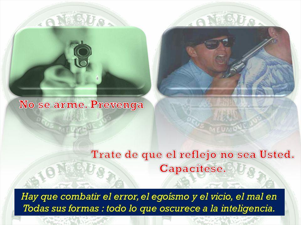 Hay que combatir el error, el egoísmo y el vicio, el mal en Todas sus formas : todo lo que oscurece a la inteligencia.