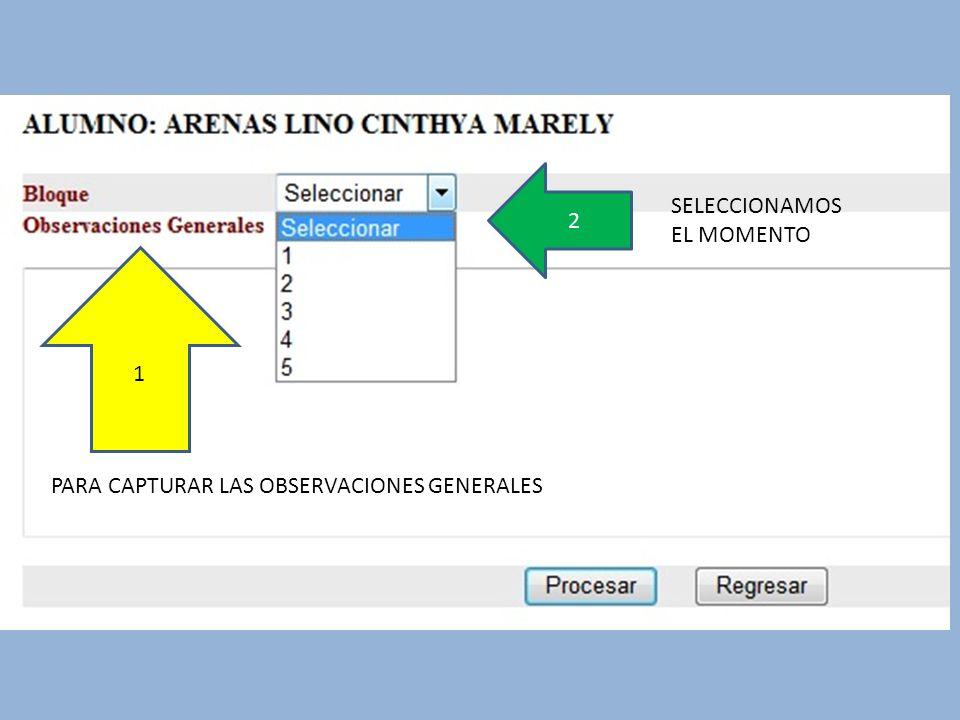 1 PARA CAPTURAR LAS OBSERVACIONES GENERALES 2 SELECCIONAMOS EL MOMENTO