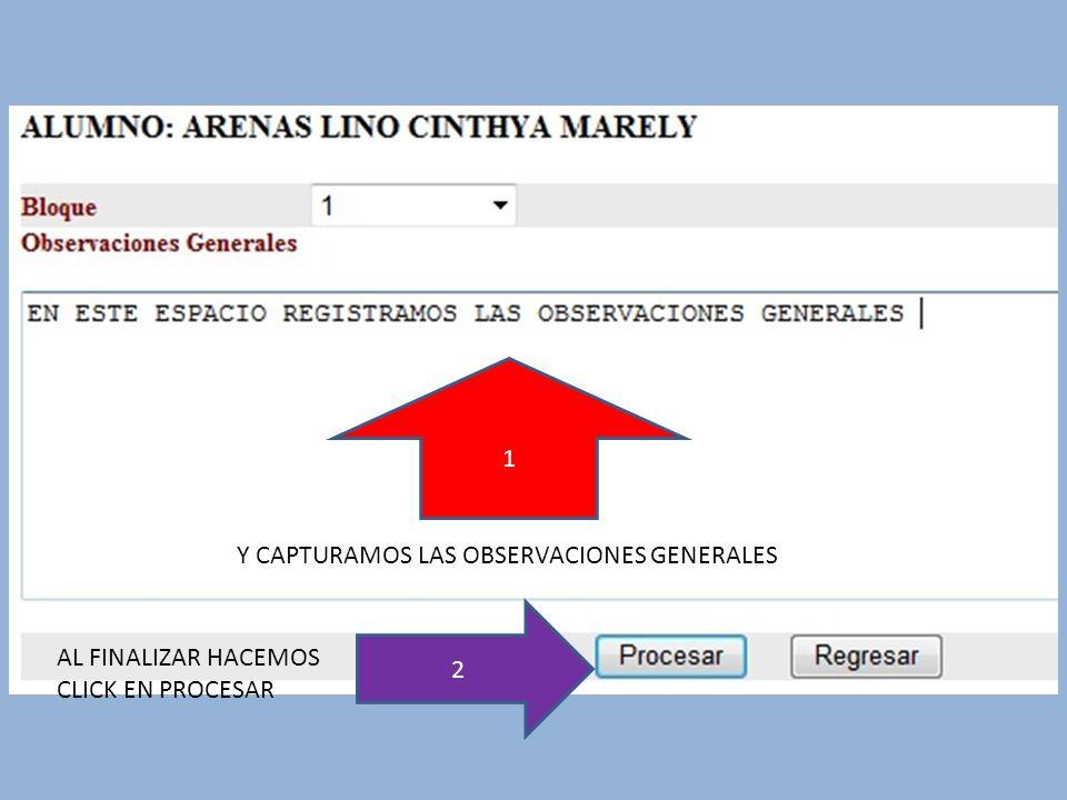 1 Y CAPTURAMOS LAS OBSERVACIONES GENERALES 2 AL FINALIZAR HACEMOS CLICK EN PROCESAR