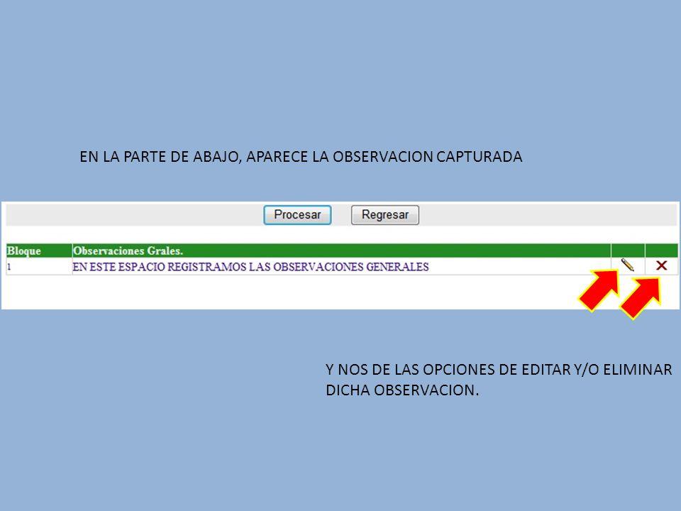EN LA PARTE DE ABAJO, APARECE LA OBSERVACION CAPTURADA Y NOS DE LAS OPCIONES DE EDITAR Y/O ELIMINAR DICHA OBSERVACION.