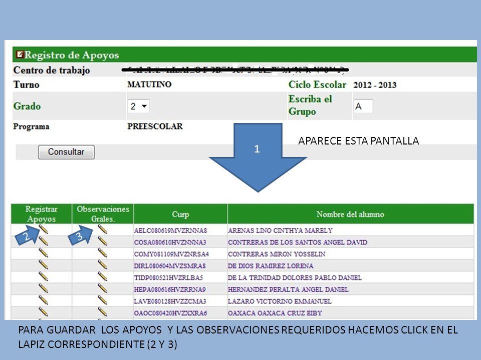 1 APARECE ESTA PANTALLA 2 PARA GUARDAR LOS APOYOS Y LAS OBSERVACIONES REQUERIDOS HACEMOS CLICK EN EL LAPIZ CORRESPONDIENTE (2 Y 3) 3