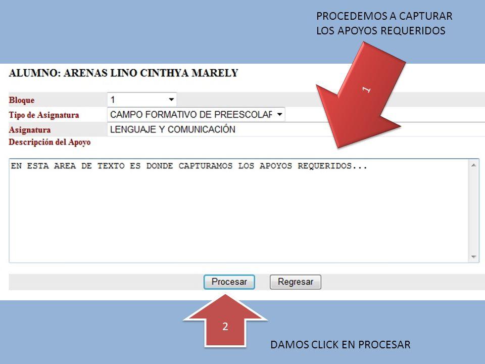 1 1 PROCEDEMOS A CAPTURAR LOS APOYOS REQUERIDOS 2 2 DAMOS CLICK EN PROCESAR