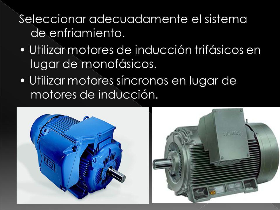 Seleccionar adecuadamente el sistema de enfriamiento. Utilizar motores de inducción trifásicos en lugar de monofásicos. Utilizar motores síncronos en