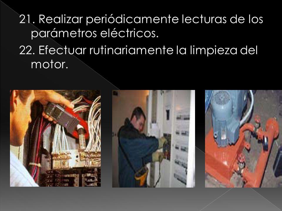 21. Realizar periódicamente lecturas de los parámetros eléctricos. 22. Efectuar rutinariamente la limpieza del motor.
