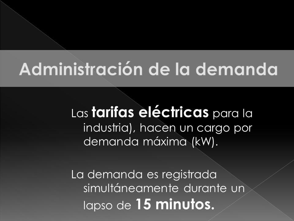Las tarifas eléctricas para la industria), hacen un cargo por demanda máxima (kW). La demanda es registrada simultáneamente durante un lapso de 15 min