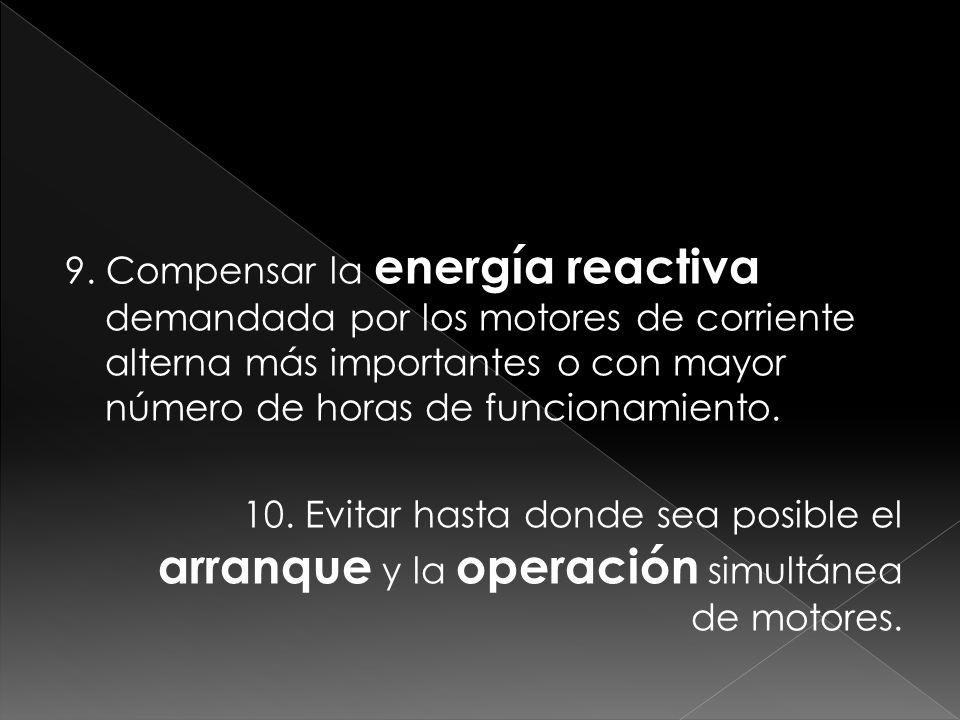 9. Compensar la energía reactiva demandada por los motores de corriente alterna más importantes o con mayor número de horas de funcionamiento. 10. Evi