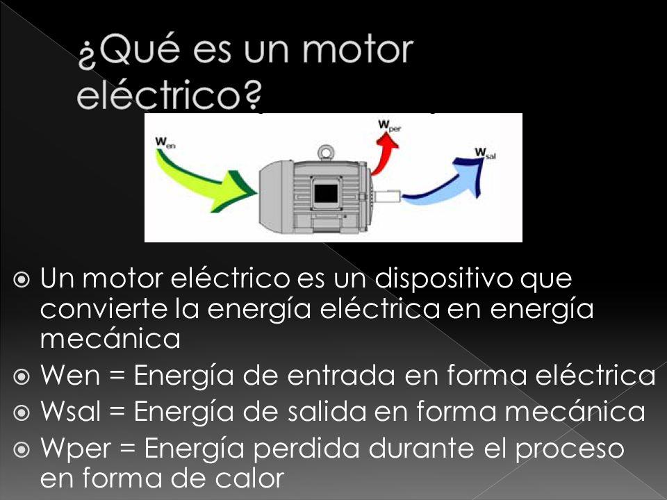 Un motor eléctrico es un dispositivo que convierte la energía eléctrica en energía mecánica Wen = Energía de entrada en forma eléctrica Wsal = Energía