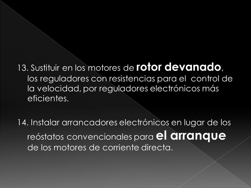 13. Sustituir en los motores de rotor devanado, los reguladores con resistencias para el control de la velocidad, por reguladores electrónicos más efi