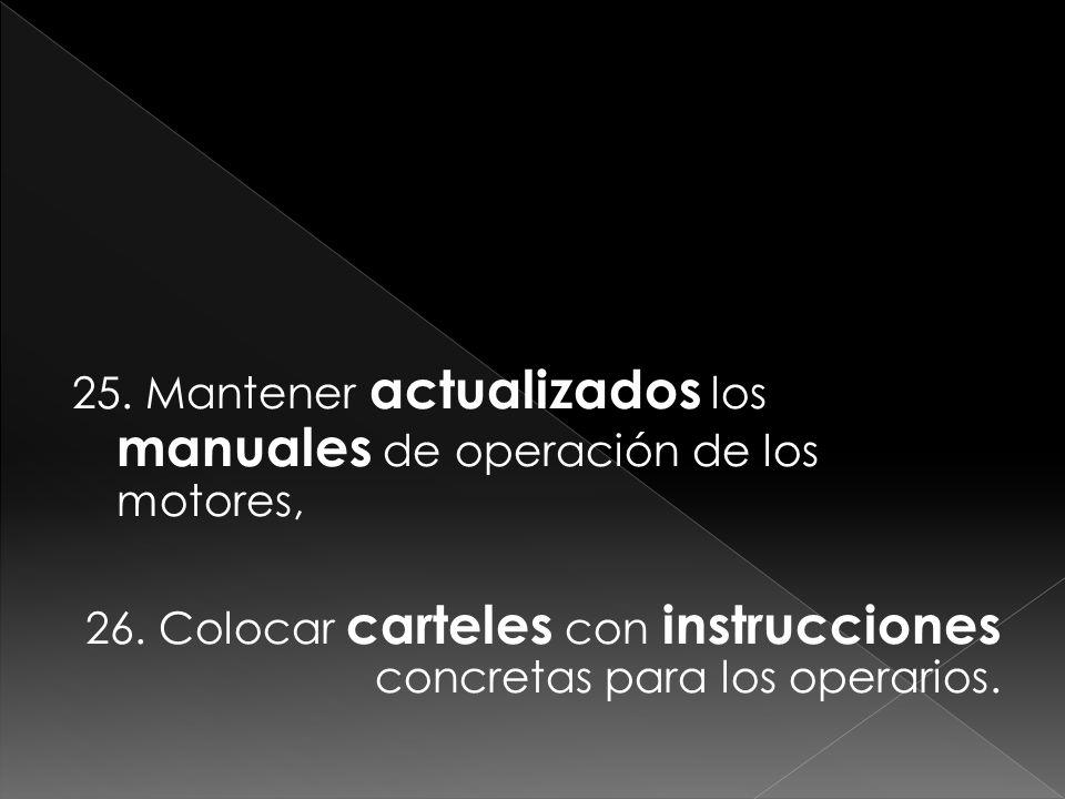 25. Mantener actualizados los manuales de operación de los motores, 26. Colocar carteles con instrucciones concretas para los operarios.