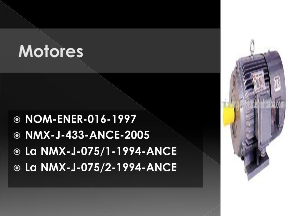 NOM-ENER-016-1997 NMX-J-433-ANCE-2005 La NMX-J-075/1-1994-ANCE La NMX-J-075/2-1994-ANCE