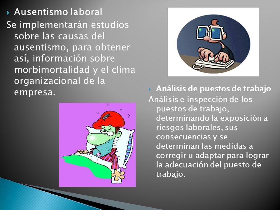 Ausentismo laboral Se implementarán estudios sobre las causas del ausentismo, para obtener así, información sobre morbimortalidad y el clima organizac
