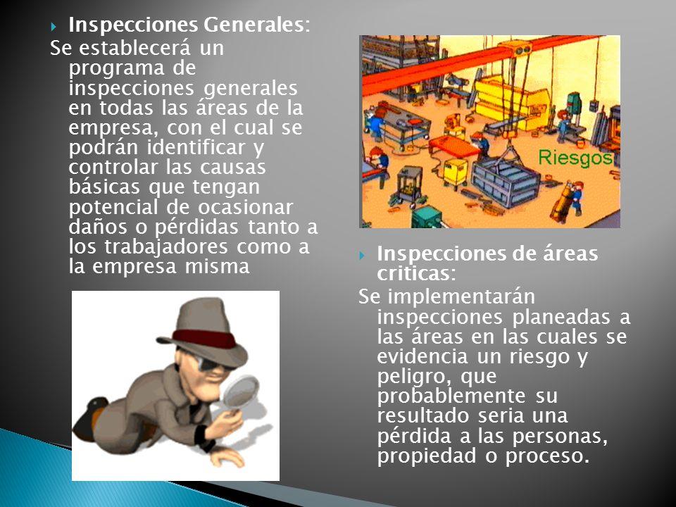 Inspecciones Generales: Se establecerá un programa de inspecciones generales en todas las áreas de la empresa, con el cual se podrán identificar y con