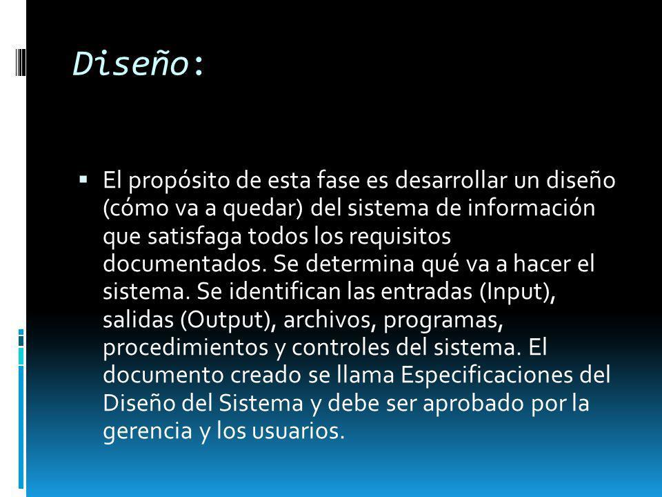 Diseño: El propósito de esta fase es desarrollar un diseño (cómo va a quedar) del sistema de información que satisfaga todos los requisitos documentad