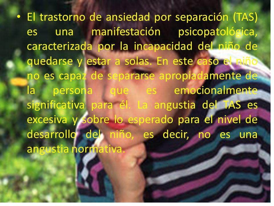 El trastorno de ansiedad por separación (TAS) es una manifestación psicopatológica, caracterizada por la incapacidad del niño de quedarse y estar a solas.
