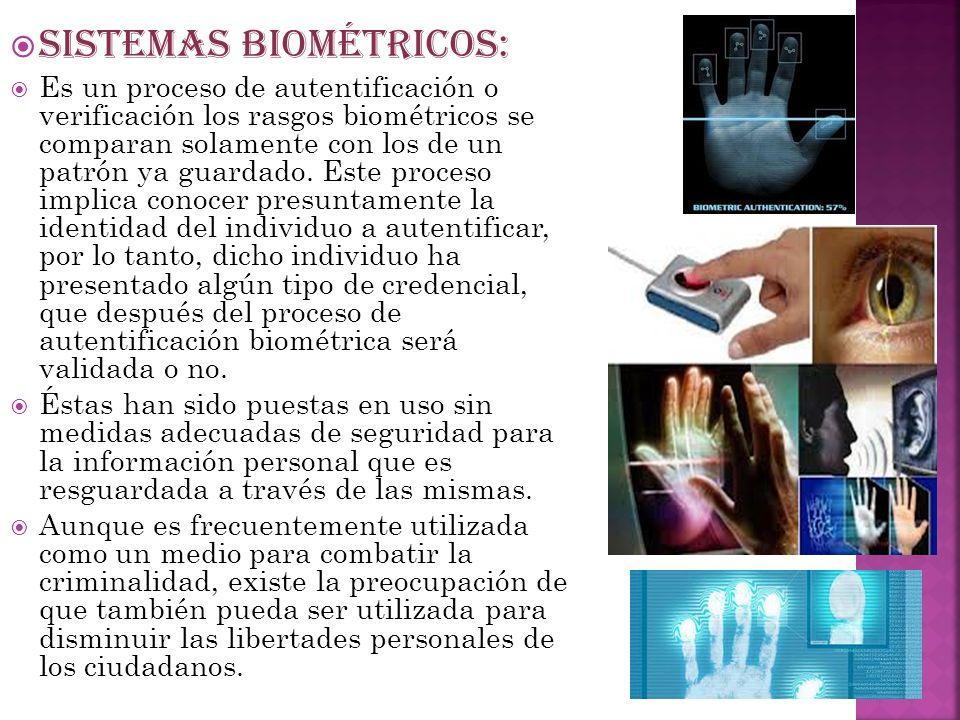 SISTEMAS BIOMÉTRICOS: Es un proceso de autentificación o verificación los rasgos biométricos se comparan solamente con los de un patrón ya guardado. E