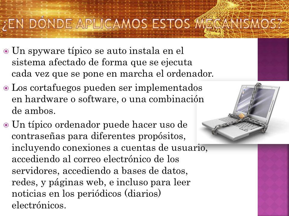 Un spyware típico se auto instala en el sistema afectado de forma que se ejecuta cada vez que se pone en marcha el ordenador. Los cortafuegos pueden s