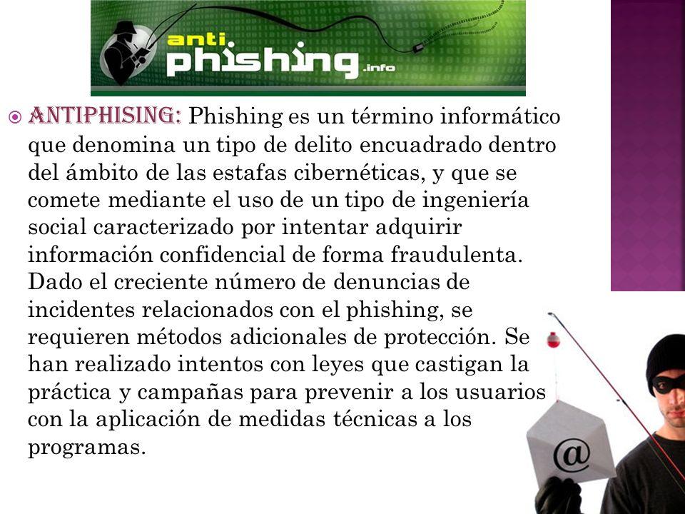 ANTIPHISING: Phishing es un término informático que denomina un tipo de delito encuadrado dentro del ámbito de las estafas cibernéticas, y que se come