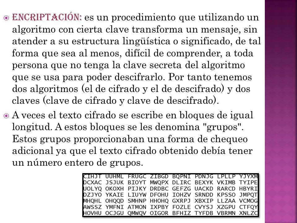 ENCRIPTACIÓN: es un procedimiento que utilizando un algoritmo con cierta clave transforma un mensaje, sin atender a su estructura lingüística o signif