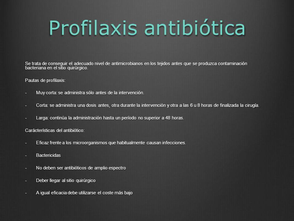 Profilaxis antibiótica Se trata de conseguir el adecuado nivel de antimicrobianos en los tejidos antes que se produzca contaminación bacteriana en el