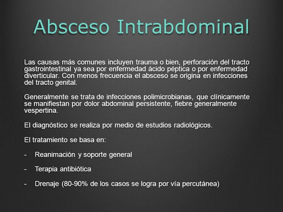 Absceso Intrabdominal Las causas más comunes incluyen trauma o bien, perforación del tracto gastrointestinal ya sea por enfermedad ácido péptica o por