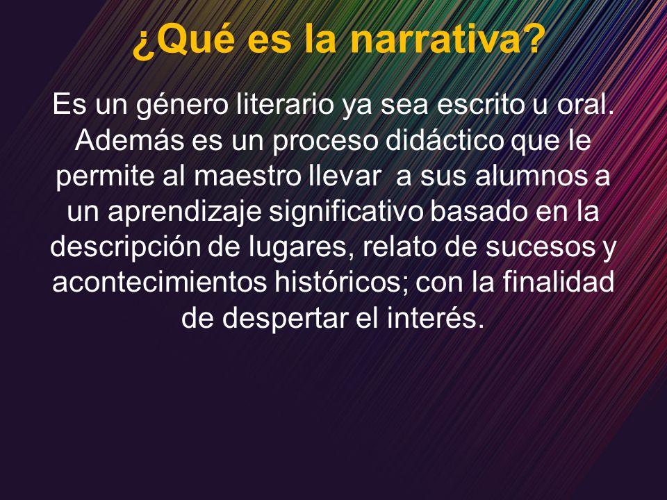 ¿Qué es la narrativa? Es un género literario ya sea escrito u oral. Además es un proceso didáctico que le permite al maestro llevar a sus alumnos a un
