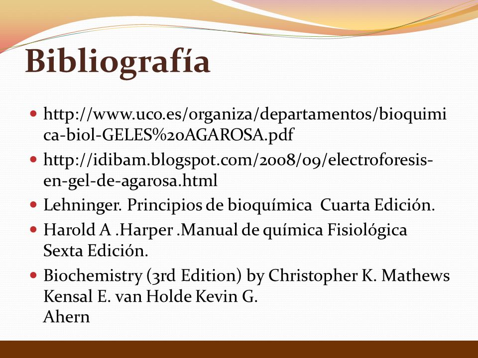 Bibliografía http://www.uco.es/organiza/departamentos/bioquimi ca-biol-GELES%20AGAROSA.pdf http://idibam.blogspot.com/2008/09/electroforesis- en-gel-de-agarosa.html Lehninger.