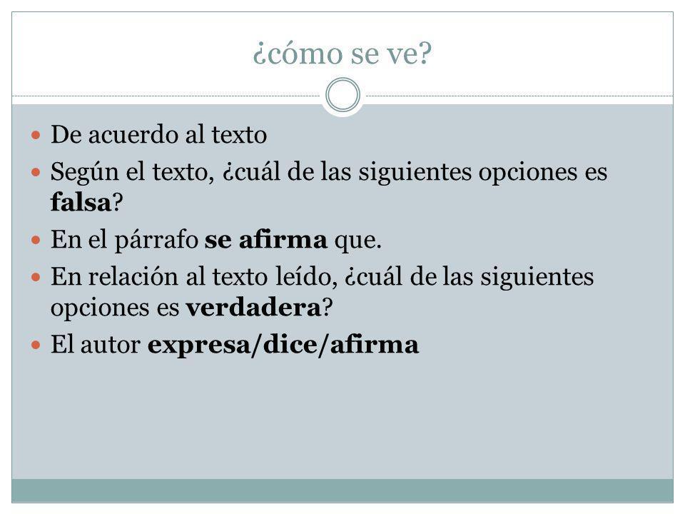 ¿cómo se ve? De acuerdo al texto Según el texto, ¿cuál de las siguientes opciones es falsa? En el párrafo se afirma que. En relación al texto leído, ¿