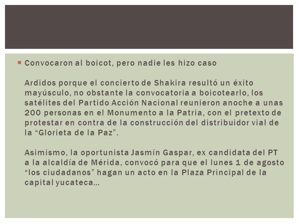 Convocaron al boicot, pero nadie les hizo caso Ardidos porque el concierto de Shakira resultó un éxito mayúsculo, no obstante la convocatoria a boicot