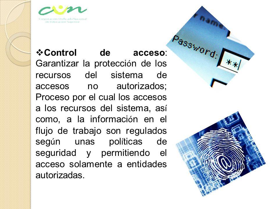 Control de acceso: Garantizar la protecci ó n de los recursos del sistema de accesos no autorizados; Proceso por el cual los accesos a los recursos de