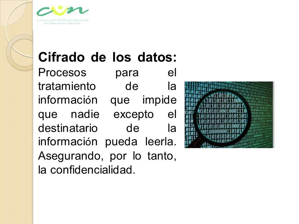 Cifrado de los datos: Procesos para el tratamiento de la informaci ó n que impide que nadie excepto el destinatario de la informaci ó n pueda leerla.