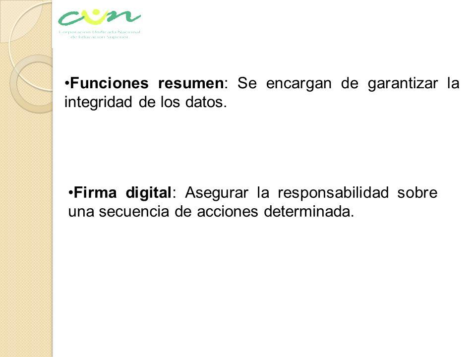 Funciones resumen: Se encargan de garantizar la integridad de los datos. Firma digital: Asegurar la responsabilidad sobre una secuencia de acciones de