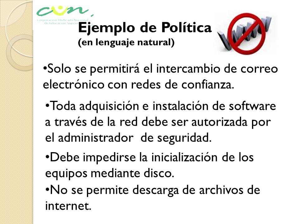 Ejemplo de Política (en lenguaje natural) Solo se permitirá el intercambio de correo electrónico con redes de confianza. Toda adquisición e instalació