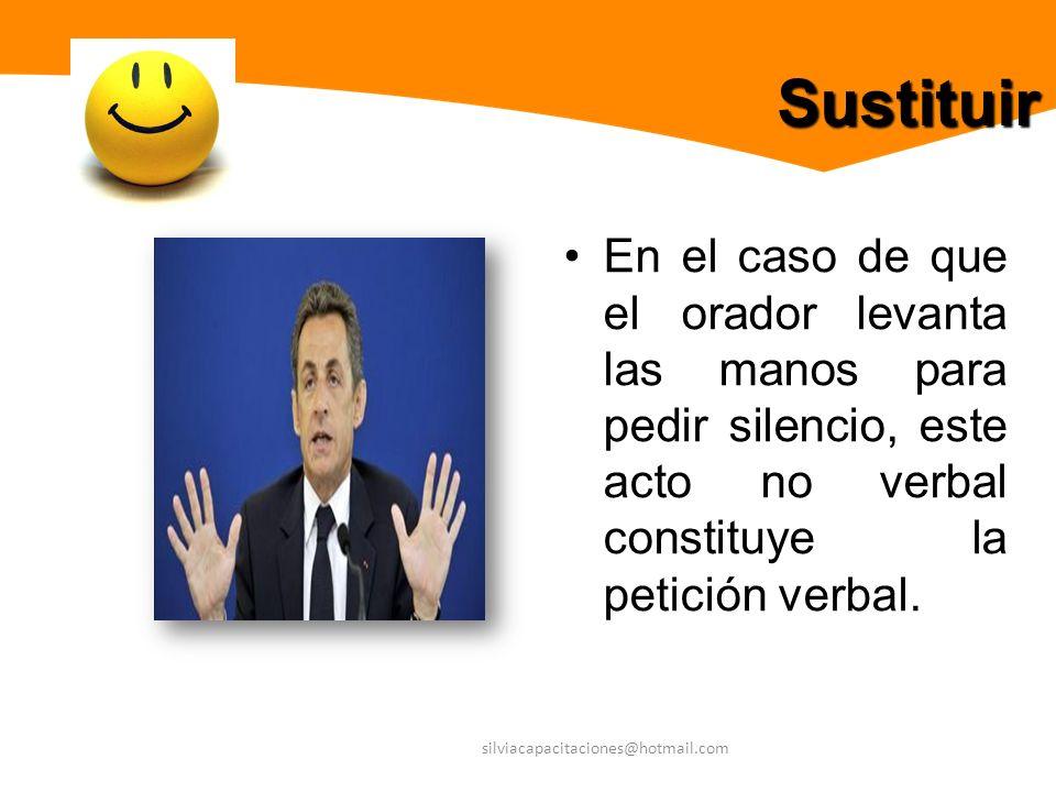 silviacapacitaciones@hotmail.com Sustituir En el caso de que el orador levanta las manos para pedir silencio, este acto no verbal constituye la petici